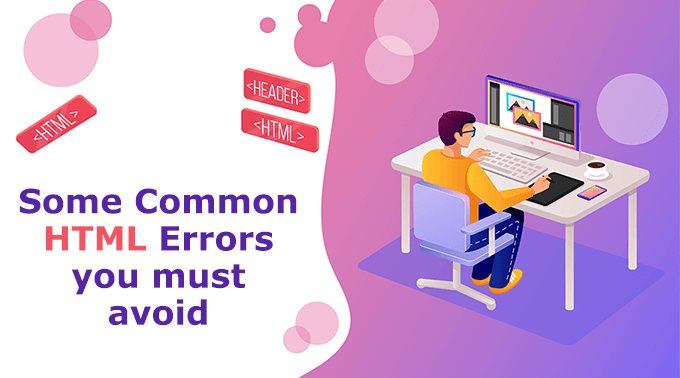 Some Common HTML Errors you must avoid