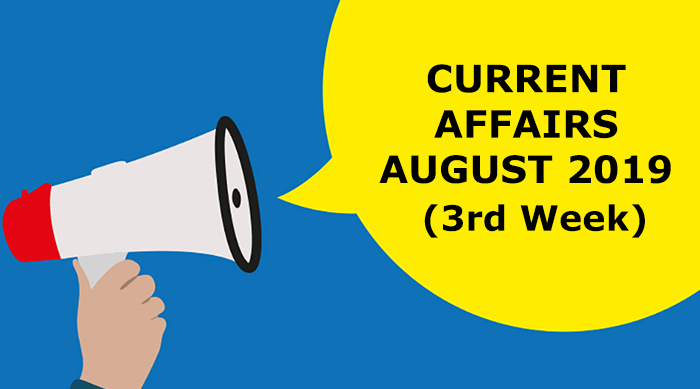 Current Affairs August 2019 (3rd Week)