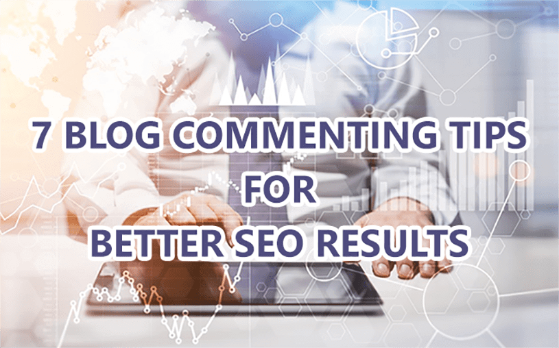 7 Blog commenting tips for better SEO results