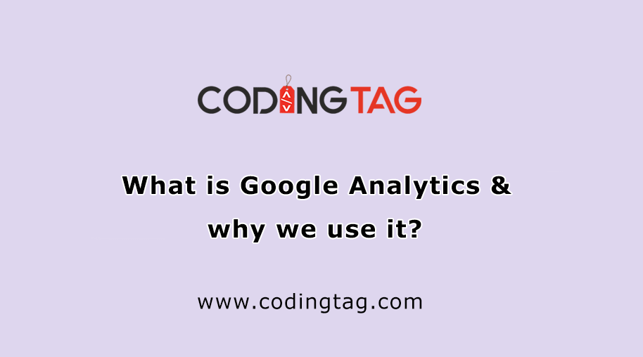 What is Google Analytics & why we use it?