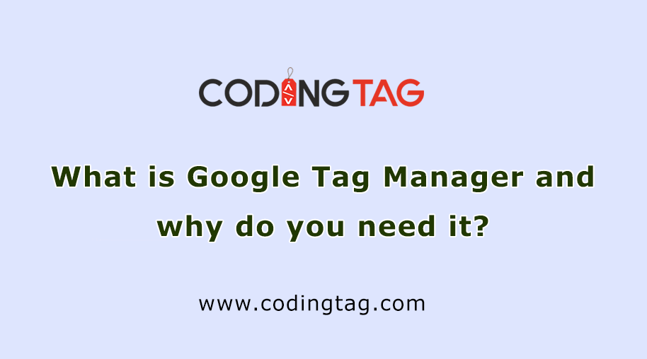 What is Google Tag Manager and why do you need it?