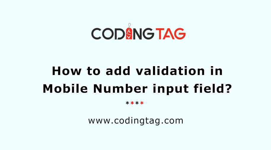 How to add validation in Mobile Number input field?