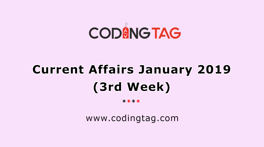CURRENT AFFAIRS JANUARY 2019 (3rd WEEK)