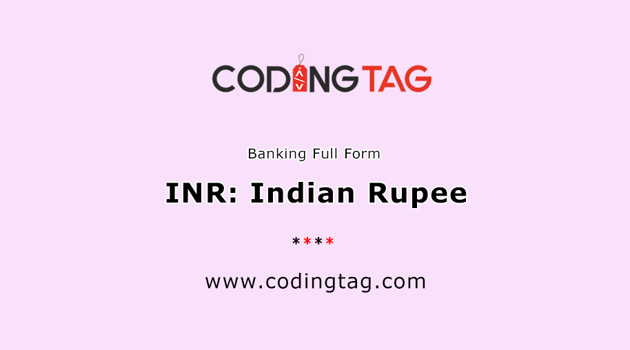 The Indian Rupee (INR)