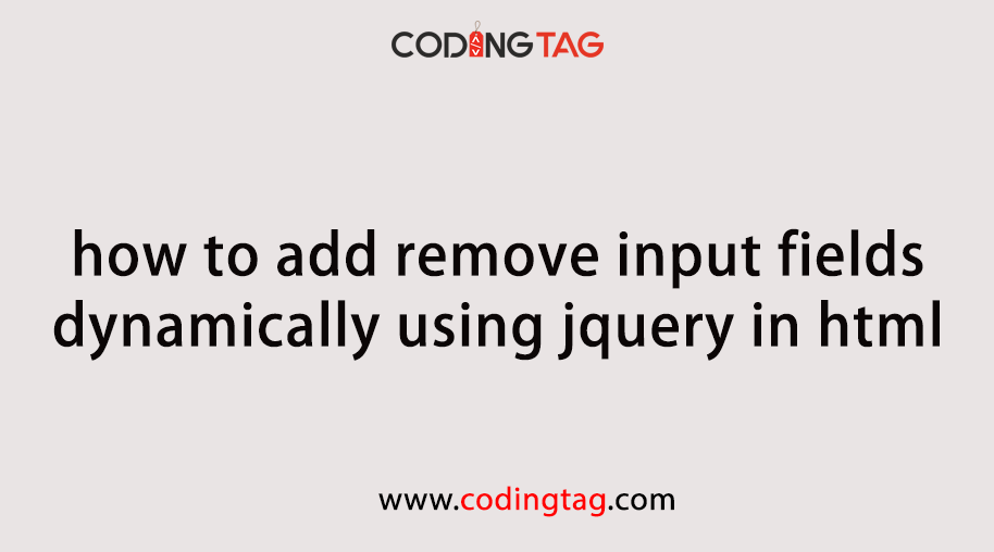 Add/Remove input fields dynamically using jquery in HTML