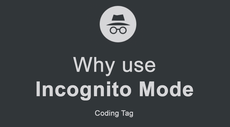Why use Incognito Mode?